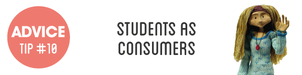Advice Tip #10 Students as consumers