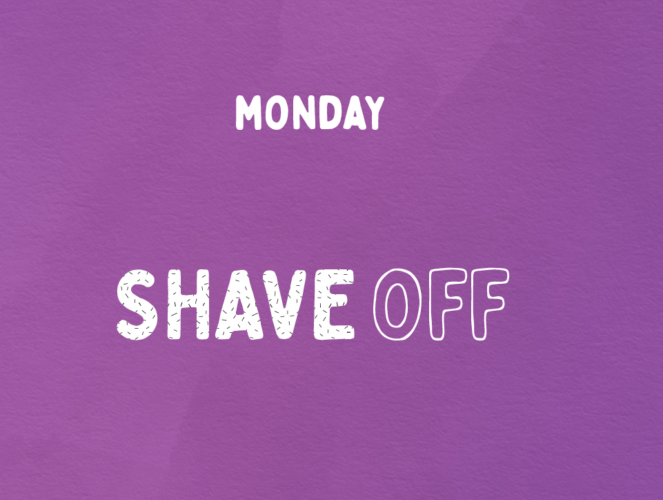 Shave Off, Monday