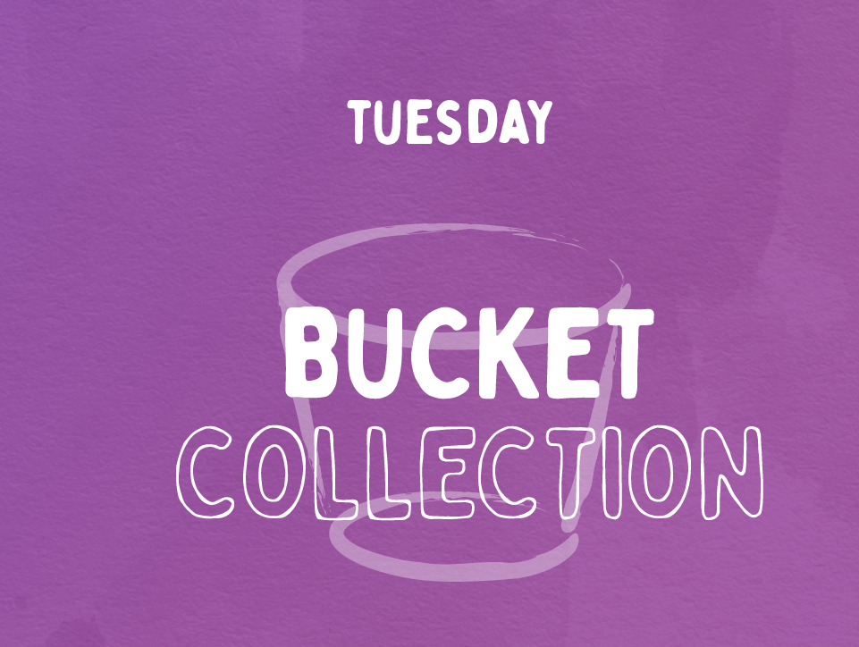 Bucket Collection, Tuesday