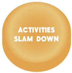 Activities Slam Down