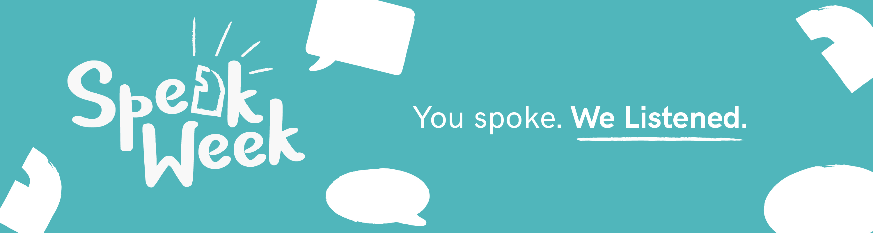 Speak Week. You spoke. We Listened.