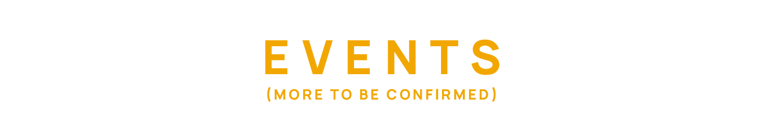 Events (more to be confirmed)