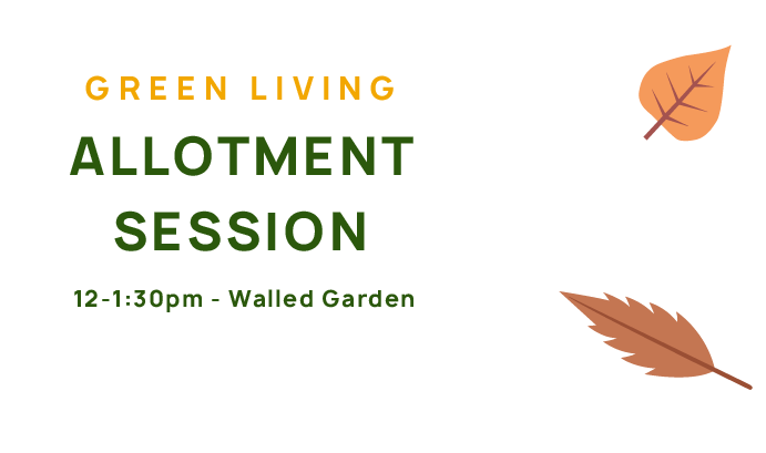 Green Living Allotment Session, 12-1:30pm, Walled Garden.