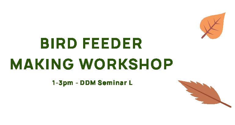 Bird Feeder Making Workshop, 1-3pm, DDM Seminar L.