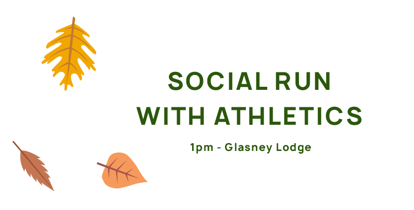Social Run with Athletics, 1pm, Glasney Lodge.