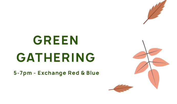 Green Gathering, 5-7pm, Exchange Red and Blue.