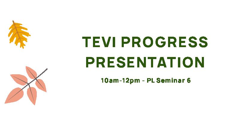 TEVI Progress Presentation, 10am-12pm, PL Seminar 6.