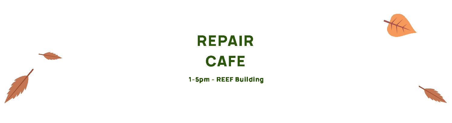 Repair Café, 1-5pm, REEF Building.