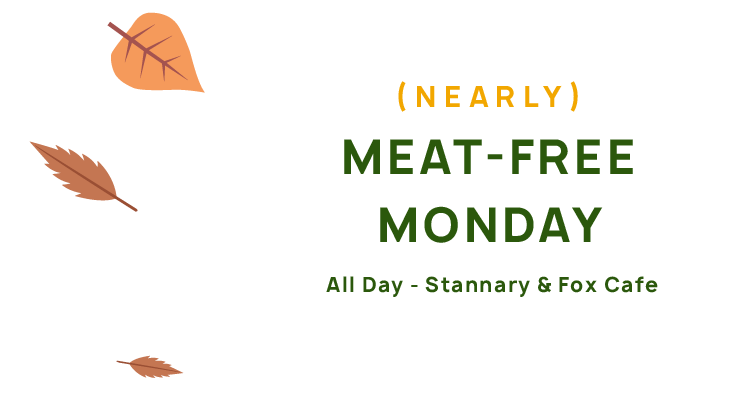 Nearly Meat Free Monday, all day, Stannary and Fox Café.