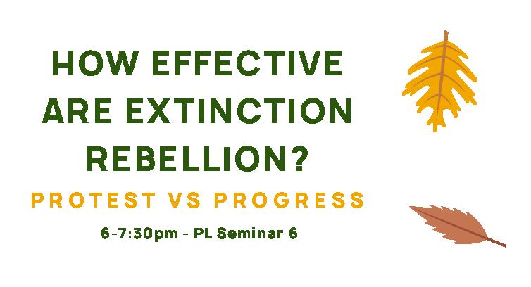 How Effective Are Extinction Rebellion? Protest Vs Progress, 6-7:30pm, PL Seminar 6.